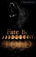 Fate be Told (Watty's 2016) by Cheezlover