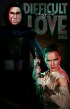 Difficult Love - Reylo  by mrs_skywalker_watson