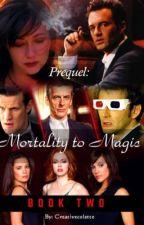 Mortality to Magic (The Prequel)                                  Book Two by Creativecolette