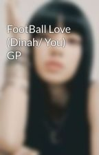 FootBall Love (Dinah/ You) GP by liyahcurry783