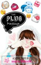The PLUG Message (A Social Serye) by merxhinson