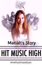 Hit Music High 2: Mariah's Story  by AmethystHazelEyes