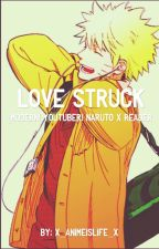 Love Struck [Modern! Youtuber!Naruto x Reader] by x_animeislife_x