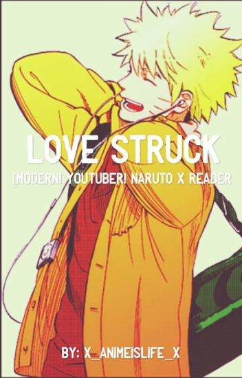 Love Struck [Modern! Youtuber!Naruto x Reader]