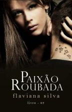 Paixão Roubada 📖 Duologia Paixão Vol. 02 by LetrasVermelhas