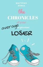 [ON HOLD] The Chronicles Of Your Average High School Loser by lqbtpilots