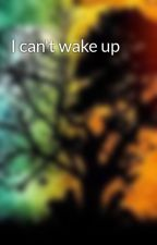 I can't wake up by babewithimagination