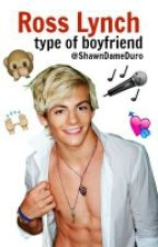 Ross The Type Of Boyfriend  by ShawnDameDuro