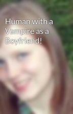 Human with a Vampire as a Boyfriend! by xoxoMoniquexoxo