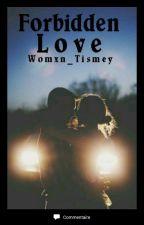 Forbidden love by Womxn_Tismey