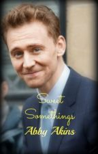Sweet Somethings (Tom Hiddleston Fan-Fic) [ON HOLD FOR EDITING] by AbbyAkins