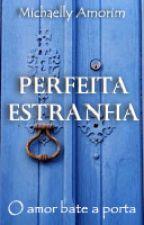 Perfeita Estranha by MichaellyAmorim