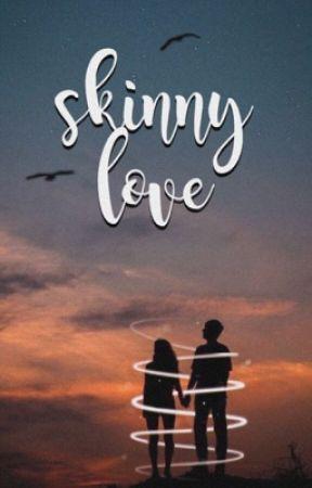 Skinny Love ➵ m.e. [Wattys 2017] by holyluh