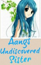 Aangs Undiscovered Sister (An Avatar The last Airbender Story) -MAY BE DELETED- by Iwuvanime223