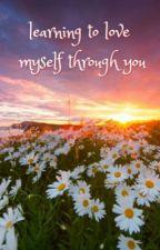 Learning to love myself through You by jambalaya_jerkiya