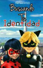 Buscando Tu Identidad [Miraculous Ladybug] by Nerearm123