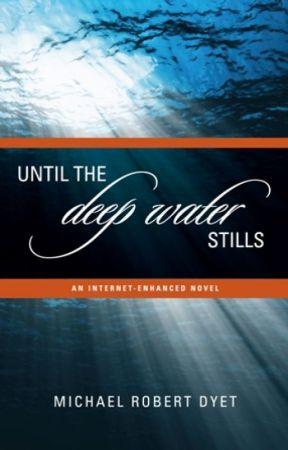 Until the Deep Water Stills: An Internet-enhanced Novel by mdyetmetaphor
