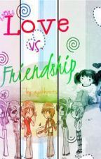 LOVE vs. FRIENDSHIP! by ayahhpoots