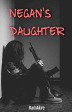 Negan's Daughter (A Twd Fanfiction) by KamAkre