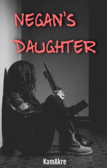 Negan's Daughter (A Twd Fanfiction)