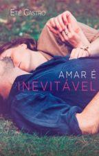 AMAR É INEVITÁVEL (Apenas DEGUSTAÇÃO) by EscritoraEtieCastro