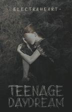 Teenage Daydream ✗ Rants by electraheart-