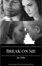 Break On Me by audriannaamor