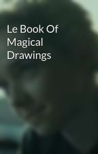 Le Book Of Magical Drawings by bunnymustaches