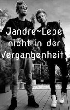Jandre~Lebe Nicht In Der Vergangenheit  by jandrekind