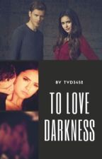 To Love Darkness ( #wattys2016 ) by tvd3452