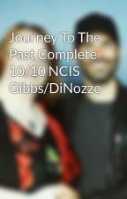 Journey To The Past Complete 10/10 NCIS Gibbs/DiNozzo by LeaConnor