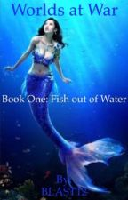 Worlds at War- Book One: Fish out of Water by abha_pradhan