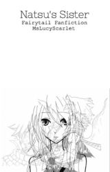 Natsu's Sister (FairyTail Fanfic) *ON EDITING* by MsLucyScarlet