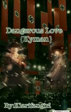 Dangerous Love  (Kyman) by Kiarifangirl