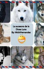La sucesora de la Diosa Luna by MichiHernandez