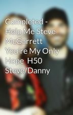 Completed - Help Me Steve McGarrett You're My Only Hope  H50 Steve/Danny by LeaConnor