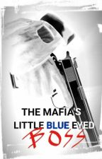 The Mafia's Little Blue Eyed Boss (BOYXBOY) by Raven_Autumn
