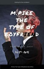 M.Pire is the type of Boyfriend ━〖kyleO₰〗 by IceKyle-Senpai