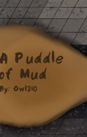 A Puddle of Mud[Finished]   Wattys 2016 by Owl210