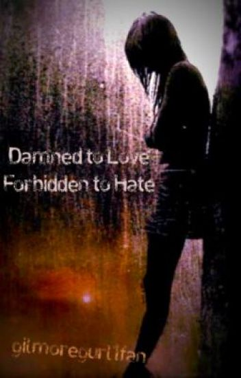 Damned to Love, Forbidden to Hate.