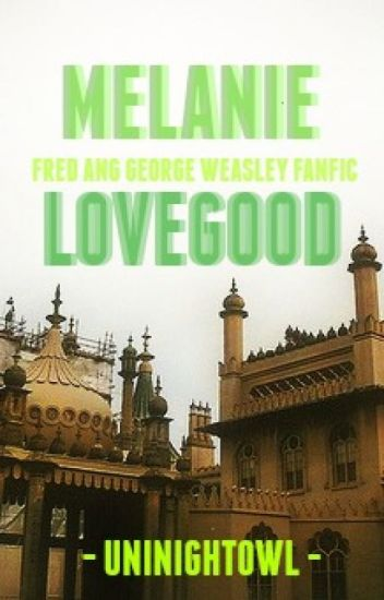 § Melanie Lovegood § A Fred and George FanFic