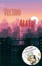 El Vecino De Abajo (#PremiosRubencio) by NatsuRM