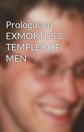 Prologue to EXMORTUS 2: TEMPLES OF MEN by tmaterno