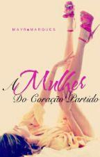 A Mulher do Coração Partido [COMPLETO] by VicMarqques