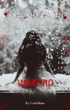 Esclava de un vampiro by LiaAddams1