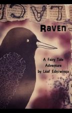 Raven-a Fairy Tale Adventure by LeafEdniwinga
