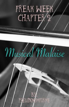 Musical Malaise- Freak Week Chapter 2 #WritingWithGrace by PseudonymForMe