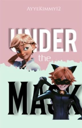 Under the Mask (A Chat Noir love story) [UNDER HEAVY EDITING] by ayyekimmy12