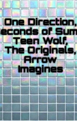 1D,5SOS,Teen Wolf Imagines