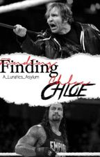 Finding Chloe •{Dean Ambrose FanFic}• by A_Lunatics_Asylum